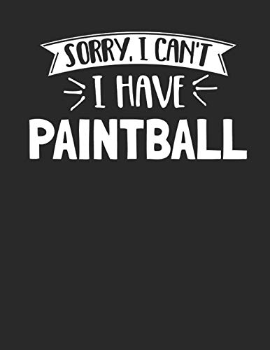 Sorry I Can't I Have Paintball: Funny 8.5x11 College Ruled Paintball Notebook Journal Notepad Sketch Book