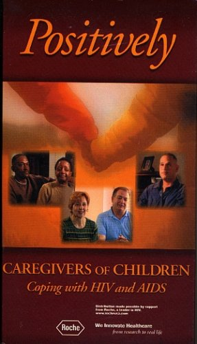 Positively: Caregivers of Children Coping with HIV and AIDS [VHS]