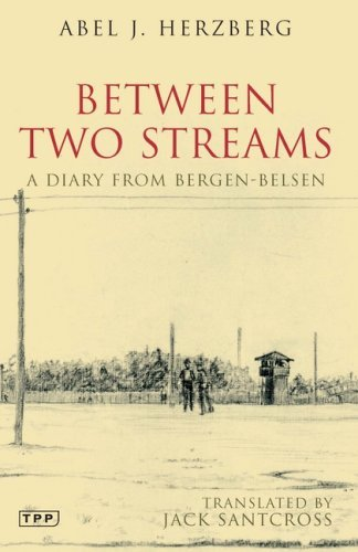 Between Two Streams A Diary from Bergen Belsen by Herzberg, Abel J. [Tauris Parke Paperbacks,2008] (Paperback) (Diary Of Bergen Belsen)