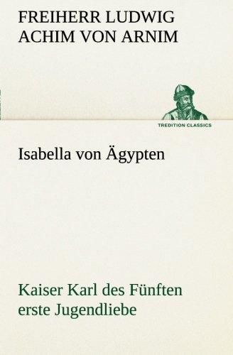 Isabella von Ägypten Kaiser Karl des Fünften erste Jugendliebe (TREDITION CLASSICS) (German Edition) pdf epub