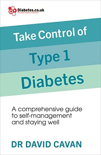 Take Control of Type 1 Diabetes: A comprehensive guide to self-management and staying well