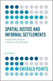 img - for Spatial Justice and Informal Settlements: Integral Urban Projects in the Comunas of Medellin (Emerald Points) book / textbook / text book