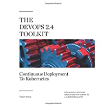 The DevOps 2.4 Toolkit: Continuous Deployment To Kubernetes: Continuously deploying applications with Jenkins to a Kubernetes cluster