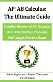 AP AB Calculus - The Ultimate Guide: Over 400 Practice Problems
