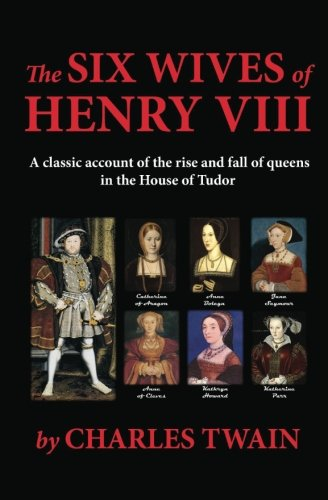 The Six Wives of Henry VIII: A classic account of the rise and fall of queens in the House of Tudor pdf