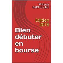 Bien débuter en bourse (livre de bourse): Edition 2018 (French Edition)
