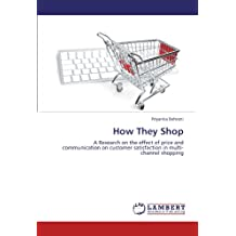 How They Shop: A Research on the effect of price and communication on customer satisfaction in multi-channel shopping