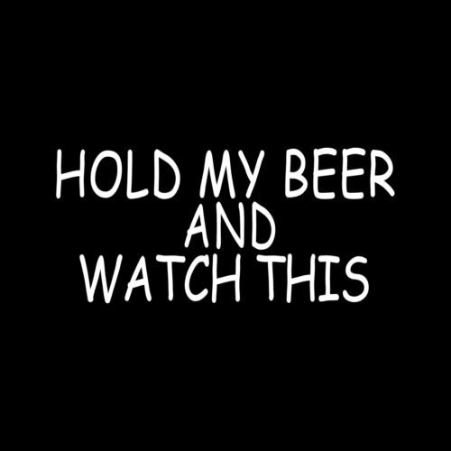 HOLD MY BEER AND WATCH THIS Sticker Vinyl Decal car truck redneck funny mud - Die cut vinyl decal for windows, cars, trucks, tool boxes, laptops, MacBook - virtually any hard, smooth surface