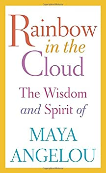 Rainbow in the Cloud: The Wit and Wisdom of Maya Angelou 0812996453 Book Cover