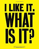 I Like It. What Is It?: 30 Posters by Anthony Burrill (Poster Book)