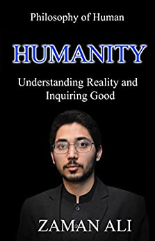 HUMANITY: Understanding Reality and Inquiring Good by [Ali, Zaman]