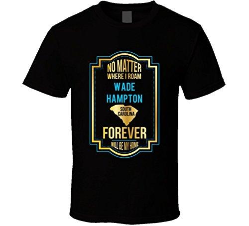 No Matter Where I Roam Wade Hampton South Carolina Forever Will Be My Home T Shirt S Black