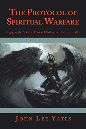 The Protocol of Spiritual Warfare: Engaging the Spiritual Forces of Evil in the Heavenly Realms