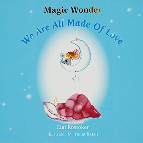 Magic Wonder - We Are All Made Of Love: An Inspiring, Surprising and Fun Children's Book With An Added Value. Now Get A Free Original Bookmark! by Twinkles - Books & Stationery