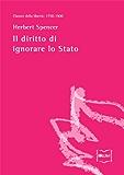 Il diritto di ignorare lo Stato (Classici della libertà Vol. 10)