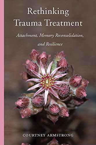 Image of Rethinking Trauma Treatment: Attachment, Memory Reconsolidation, and Resilience