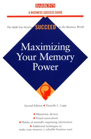Maximizing Your Memory Power (Barron's Business Success Series)