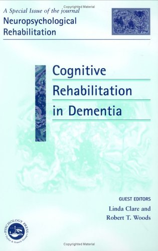 Cognitive Rehabilitation in Dementia: A Special Issue of Neuropsychological Rehabilitation (Special Issues of Neuropsych