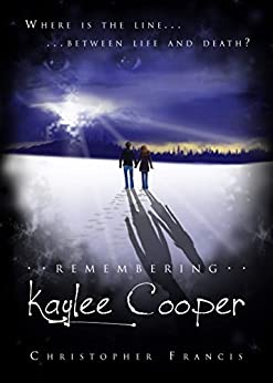Remembering Kaylee Cooper by [Francis, Christopher]