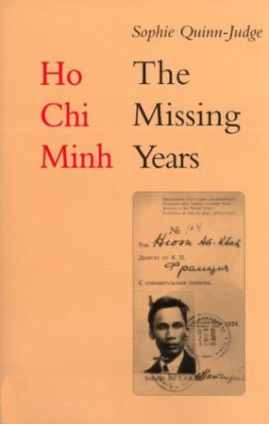 Ho Chi Minh: The Missing Years 1919 - 1941, by Sophie Quinn-Judge