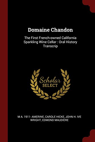 Domaine Chandon: The First French-owned California Sparkling Wine Cellar : Oral History Transcrip by M A. 1911- Amerine, Carole Hicke, John H. ive Wright