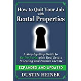 How to Quit Your Job with Rental Properties: Expanded and Updated - A Step-by-Step Guide to Retire Early with Real Estate Investing and Passive Income