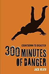 300 Minutes of Danger (Countdown to Disaster 1) Kindle Edition