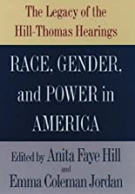 Race, Gender, and Power in America: The Legacy of the Hill-Thomas Hearings