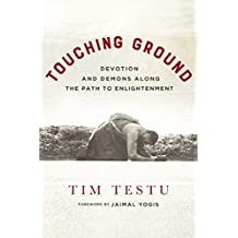 Touching Ground: Devotion and Demons Along the Path to Enlightenment
