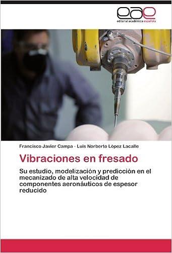 Vibraciones en fresado: Su estudio, modelización y predicción en el mecanizado de alta velocidad de componentes aeronáuticos de espesor reducido