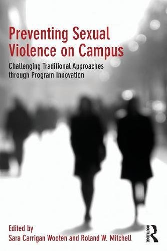 Preventing Sexual Violence on Campus: Challenging Traditional Approaches through Program Innovation