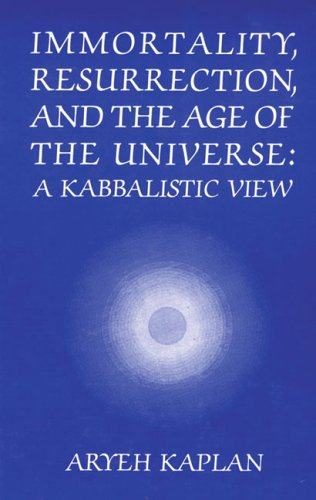Immortality, Resurrection and the Age of the Universe: A Kabbalistic View (English and Hebrew Edition)