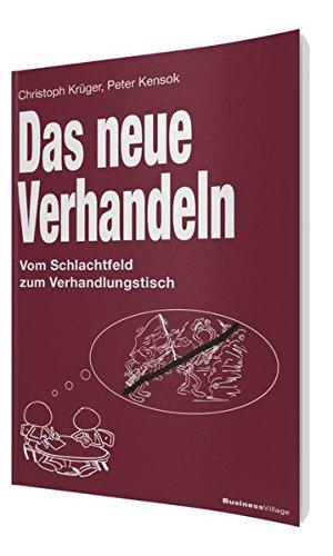 Das neue Verhandeln: Vom Schlachtfeld zum Verhandlungstisch Taschenbuch – 20. April 2012 Peter Kensok Christoph Krüger BusinessVillage 3869801727