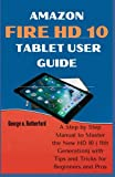 Amazon Fire HD 10 Tablet User Guide: A Step by Step