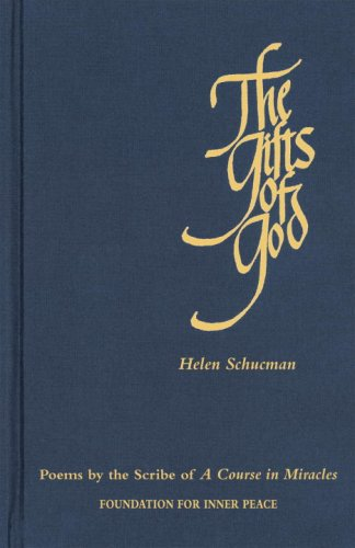 The Gifts of God: Poems by the Scribe of A Course in Miracles (A Course In Miracles Dr Helen Schucman)