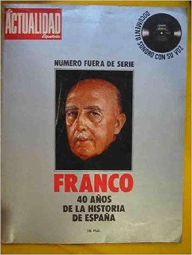REVISTA LA ACTUALIDAD ESPAÑOLA. Número fuera de serie - Franco 40 años de la Historia de España.: Amazon.es: FERNANDEZ AREAL Manuel (Director): Libros
