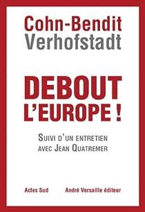Debout l'Europe ! suivi d'un entretien avec Jean Quatremer par Cohn-Bendit