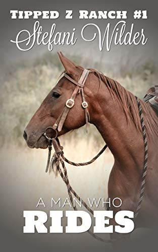 A Man Who Rides (Tipped Z Book 1) by [Wilder, Stefani]
