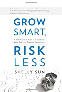 Grow Smart, Risk Less: A Low-Capital Path to Multiplying Your Business Through Franchising from Greenleaf Book Group Press