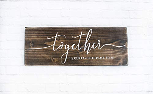Dark Walnut Together Is My Favorite Place To Be Wood Sign (Wall Next Art Quotes)