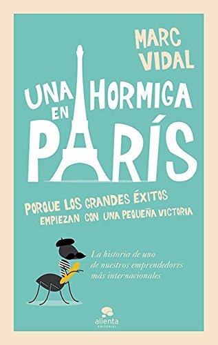 Una hormiga en París: Porque los grandes éxitos empiezan con un pequeña victoria (Spanish Edition) by [Vidal, Marc]