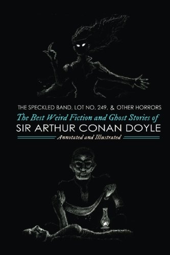 The Speckled Band, Lot No. 249, and Other Horrors:: The Best Weird Fiction and Ghost Stories of Sir Arthur Conan Doyle (Oldstyle Tales of Murder, Mystery, Horror, and Hauntings) (Volume 5) ()