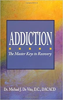 Addiction: The Master Keys to Recovery: The Step-By-Step Plan for Achieving Recovery Consciousness