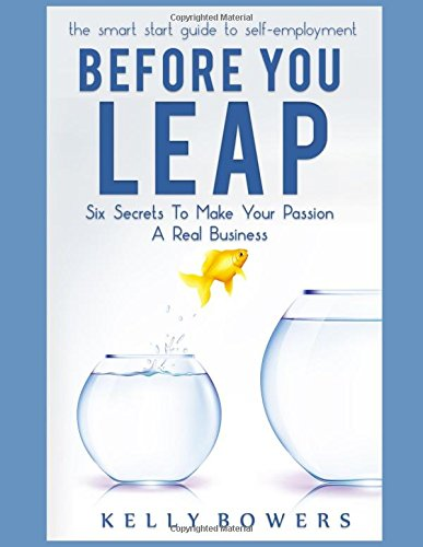 Before You Leap: Six Secrets to Making Your Passion A Real Business