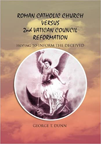 Read ROMAN CATHOLIC CHURCH VERSUS 2ND VATICAN COUNCIL REFORMATION: Hoping to Save Souls PDF