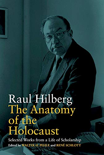 The Anatomy of the Holocaust: Selected Works from a Life of Scholarship (Vermont Studies on Nazi Germany and the Holocaust Book 8) por Raul Hilberg,Raul Hilberg†,Walter H. Pehle,René Schlott