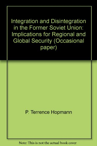 Integration and disintegration in the Former Soviet Union: Implications for regional and global security (Occasional paper)