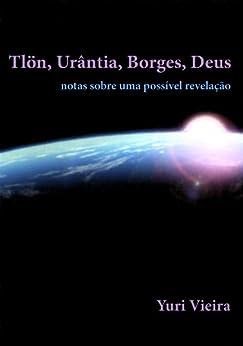 Tlön, Urântia, Borges, Deus por [Vieira, Yuri]