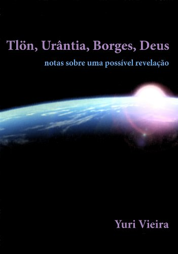 Tlön, Urântia, Borges, Deus