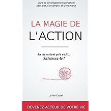 La Magie de l'action: Le livre de développement personnel pour agir, s'accomplir et vivre mieux (French Edition)